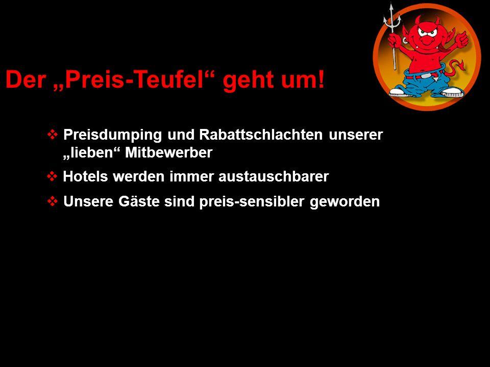 Der Preis-Teufel geht um! Preisdumping und Rabattschlachten unserer lieben Mitbewerber Hotels werden immer austauschbarer Unsere Gäste sind preis-sens