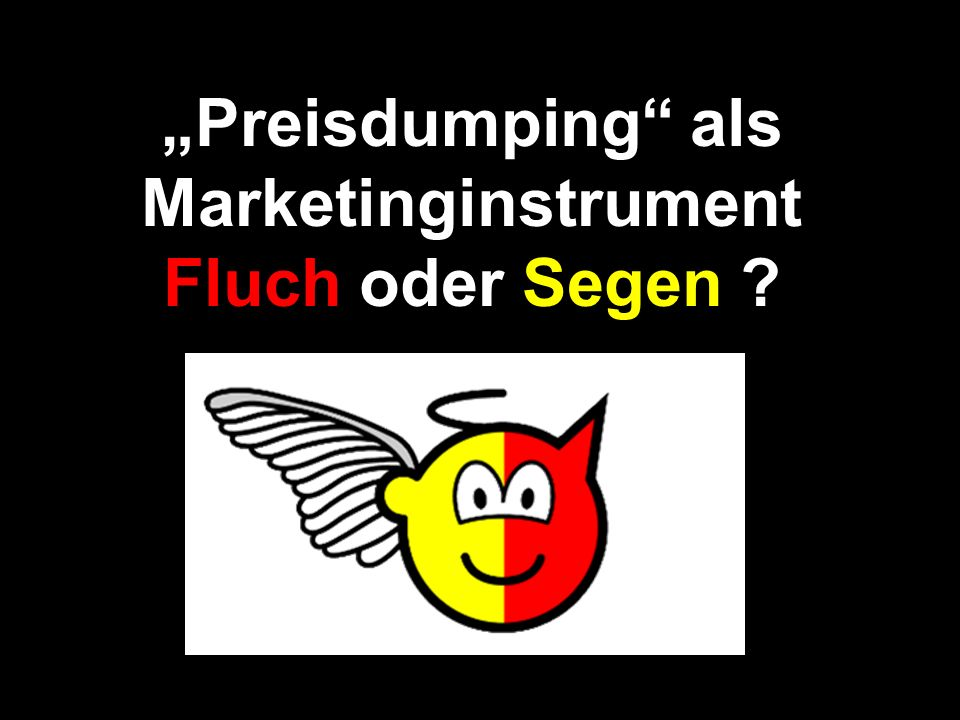 Preisdumping als Marketinginstrument Fluch oder Segen ?
