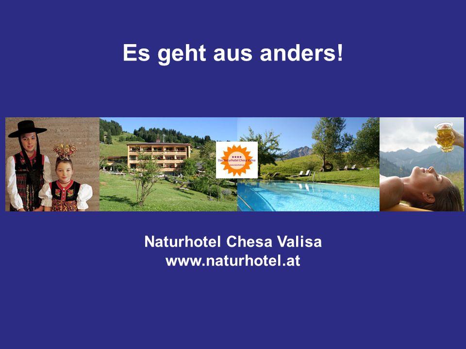 Es geht aus anders! Naturhotel Chesa Valisa www.naturhotel.at