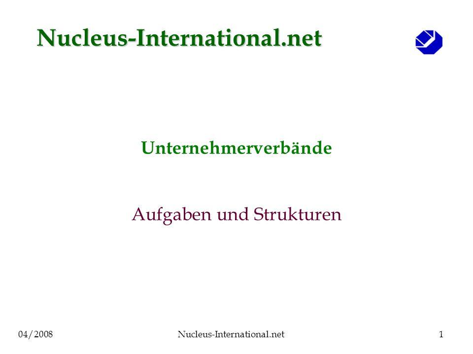 04/2008Nucleus-International.net1 Unternehmerverbände Aufgaben und Strukturen Nucleus-International.net