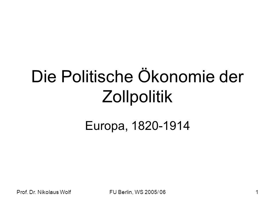 Prof. Dr. Nikolaus WolfFU Berlin, WS 2005/ 061 Die Politische Ökonomie der Zollpolitik Europa, 1820-1914