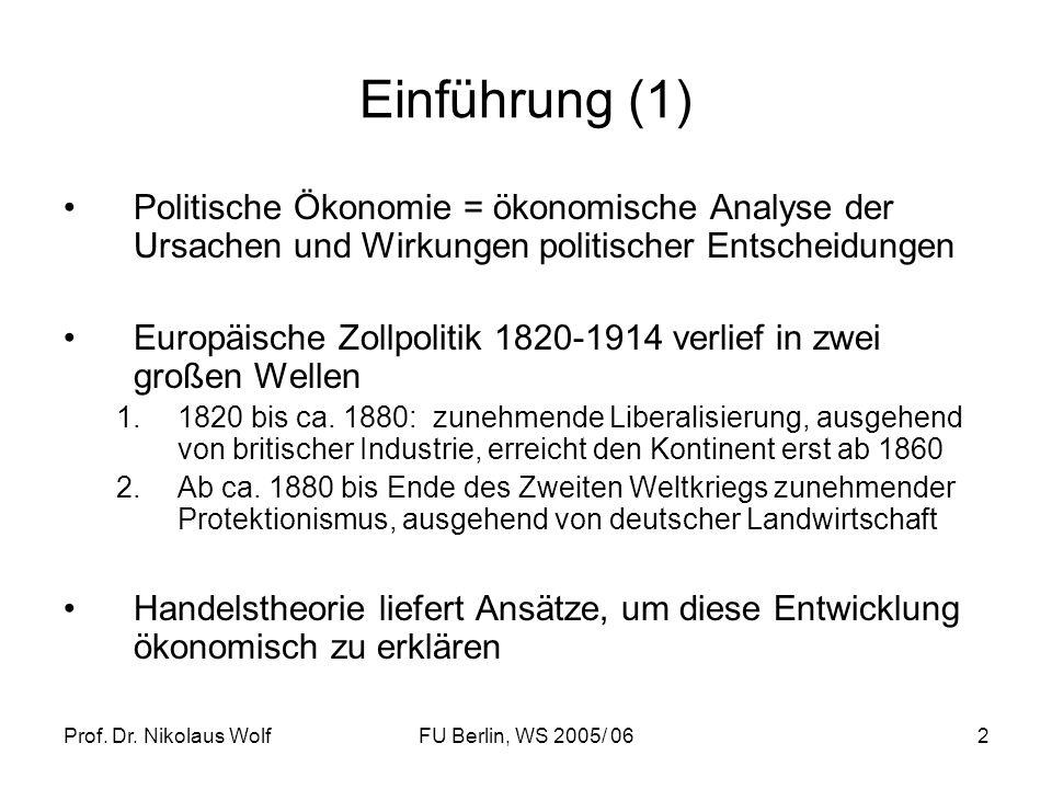 Prof. Dr. Nikolaus WolfFU Berlin, WS 2005/ 062 Einführung (1) Politische Ökonomie = ökonomische Analyse der Ursachen und Wirkungen politischer Entsche