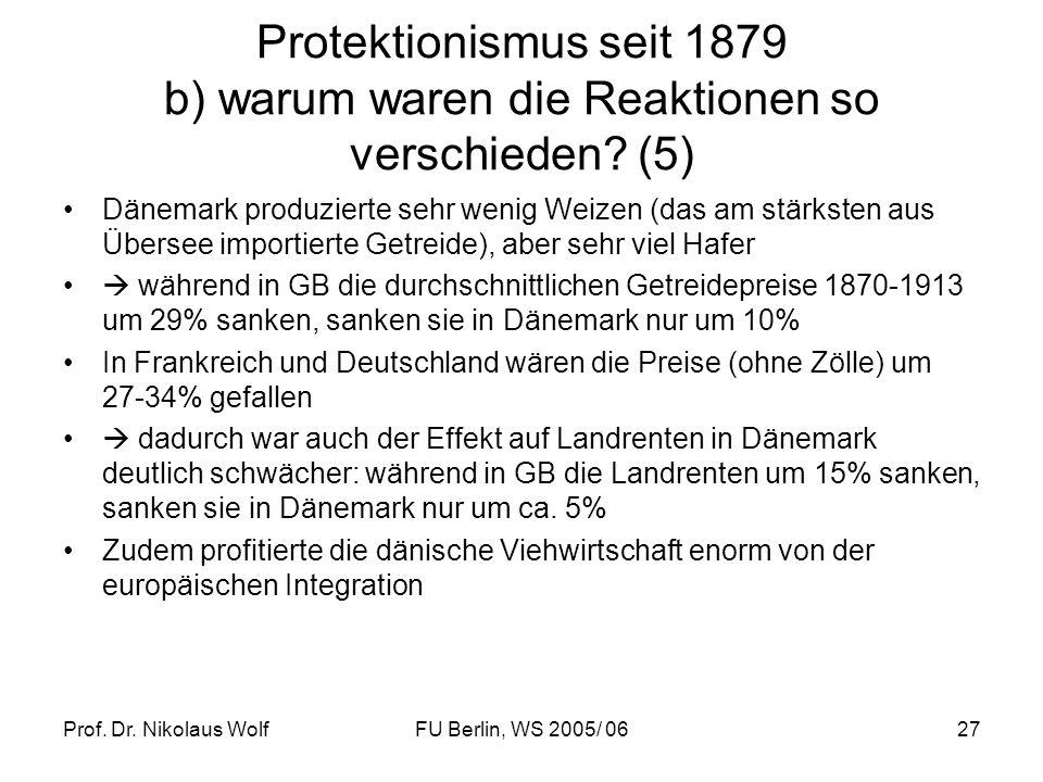 Prof. Dr. Nikolaus WolfFU Berlin, WS 2005/ 0627 Protektionismus seit 1879 b) warum waren die Reaktionen so verschieden? (5) Dänemark produzierte sehr