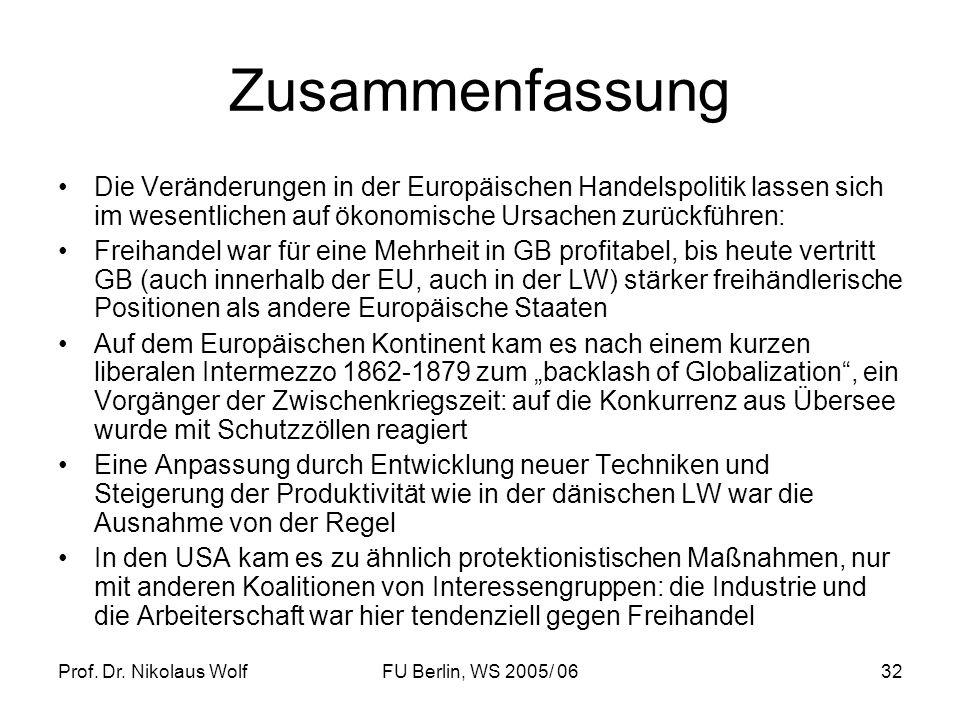 Prof. Dr. Nikolaus WolfFU Berlin, WS 2005/ 0632 Zusammenfassung Die Veränderungen in der Europäischen Handelspolitik lassen sich im wesentlichen auf ö