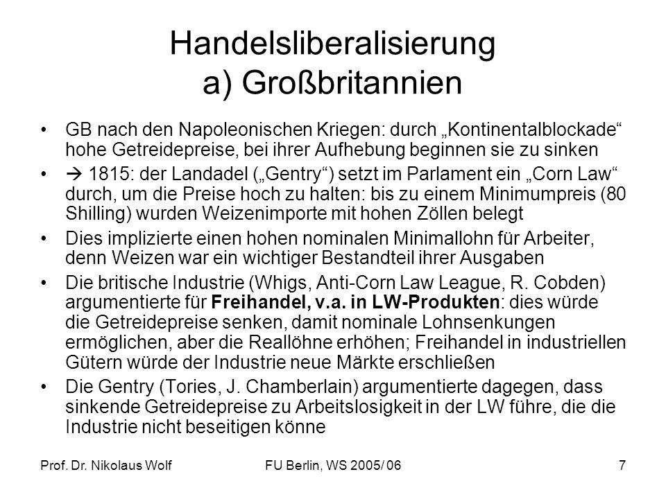 Prof. Dr. Nikolaus WolfFU Berlin, WS 2005/ 067 Handelsliberalisierung a) Großbritannien GB nach den Napoleonischen Kriegen: durch Kontinentalblockade