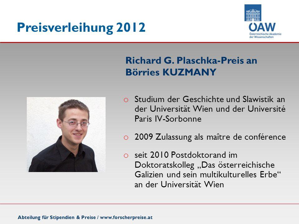 Preisverleihung 2012 Abteilung für Stipendien & Preise / www.forscherpreise.at Richard G. Plaschka-Preis an Börries KUZMANY o Studium der Geschichte u