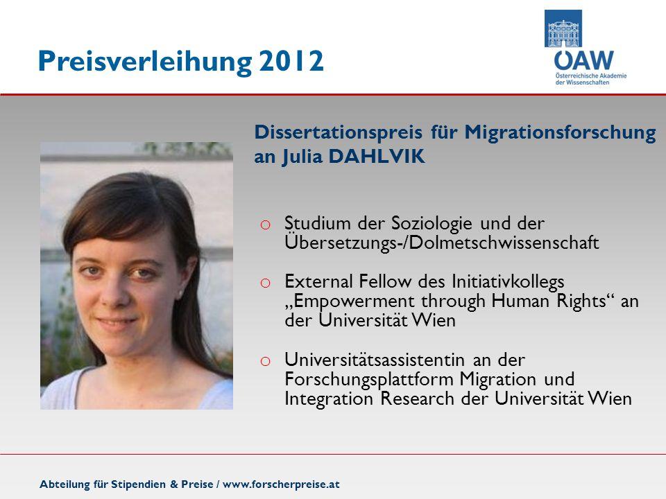 Preisverleihung 2012 Dissertationspreis für Migrationsforschung an Julia DAHLVIK Abteilung für Stipendien & Preise / www.forscherpreise.at o Studium d
