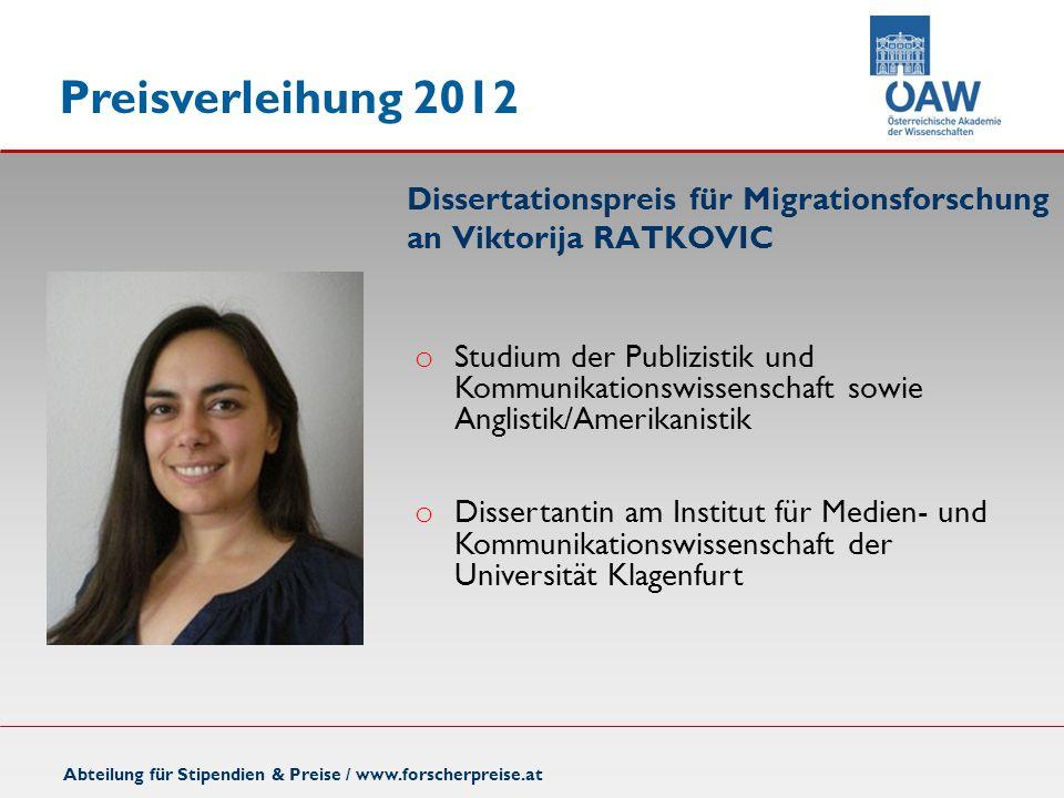 Preisverleihung 2012 Dissertationspreis für Migrationsforschung an Viktorija RATKOVIC Abteilung für Stipendien & Preise / www.forscherpreise.at o Stud