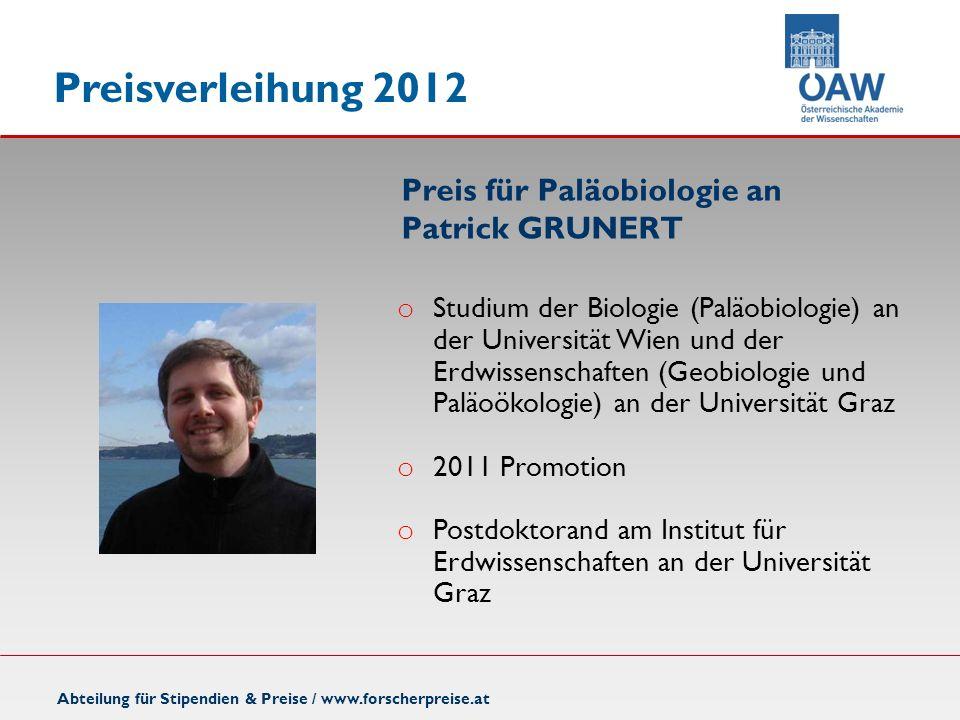 Preisverleihung 2012 Preis für Paläobiologie an Patrick GRUNERT Abteilung für Stipendien & Preise / www.forscherpreise.at o Studium der Biologie (Palä