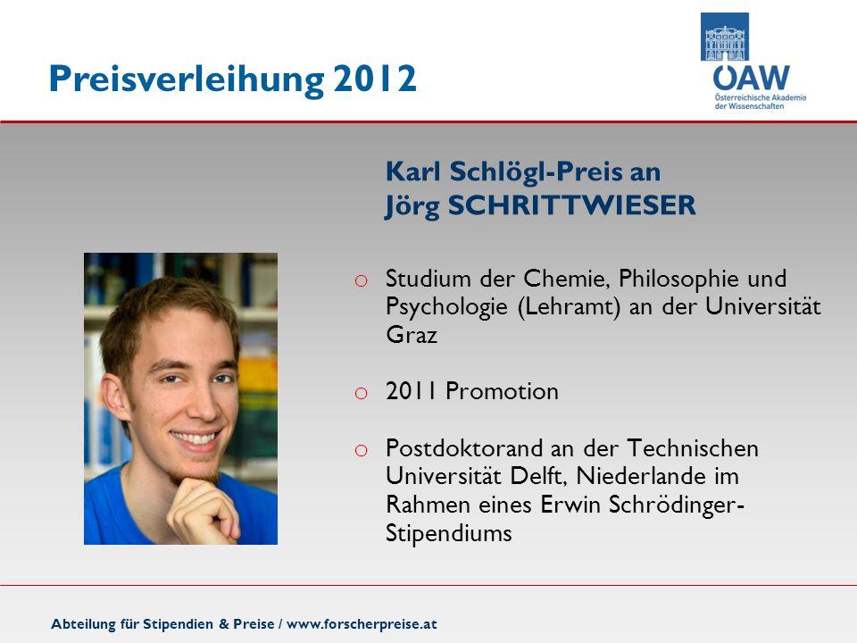 Preisverleihung 2012 o Studium der Chemie, Philosophie und Psychologie (Lehramt) an der Universität Graz o 2011 Promotion o Postdoktorand an der Techn