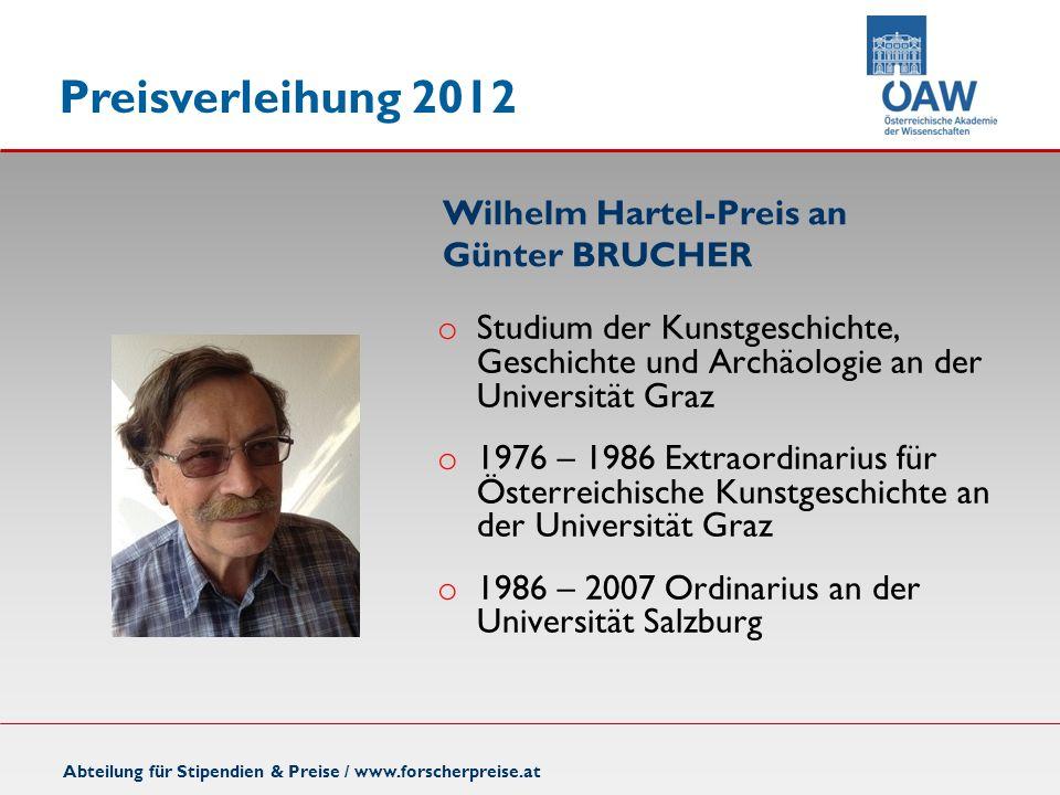 Wilhelm Hartel-Preis an Günter BRUCHER Abteilung für Stipendien & Preise / www.forscherpreise.at o Studium der Kunstgeschichte, Geschichte und Archäol