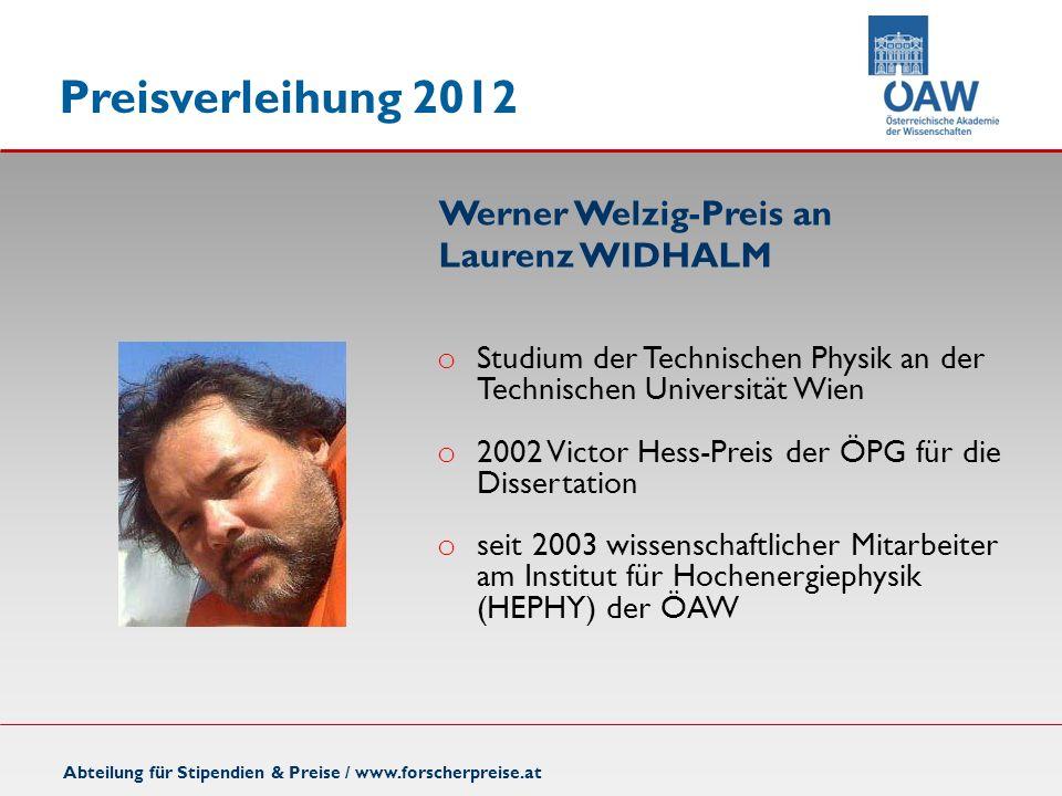 Preisverleihung 2012 Abteilung für Stipendien & Preise / www.forscherpreise.at o Studium der Technischen Physik an der Technischen Universität Wien o