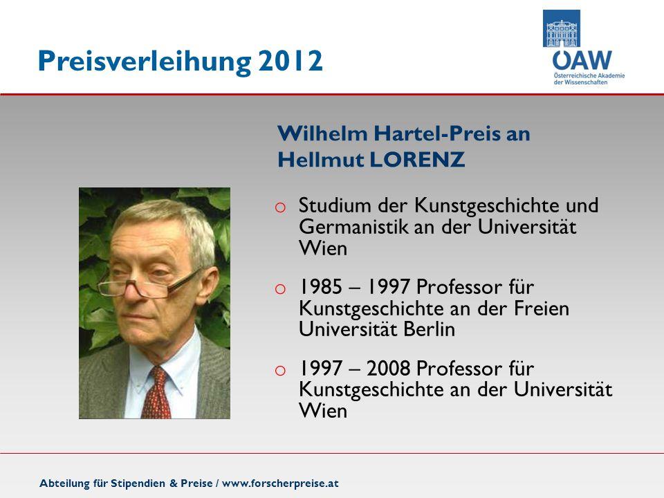 Preisverleihung 2012 Wilhelm Hartel-Preis an Hellmut LORENZ Abteilung für Stipendien & Preise / www.forscherpreise.at o Studium der Kunstgeschichte un