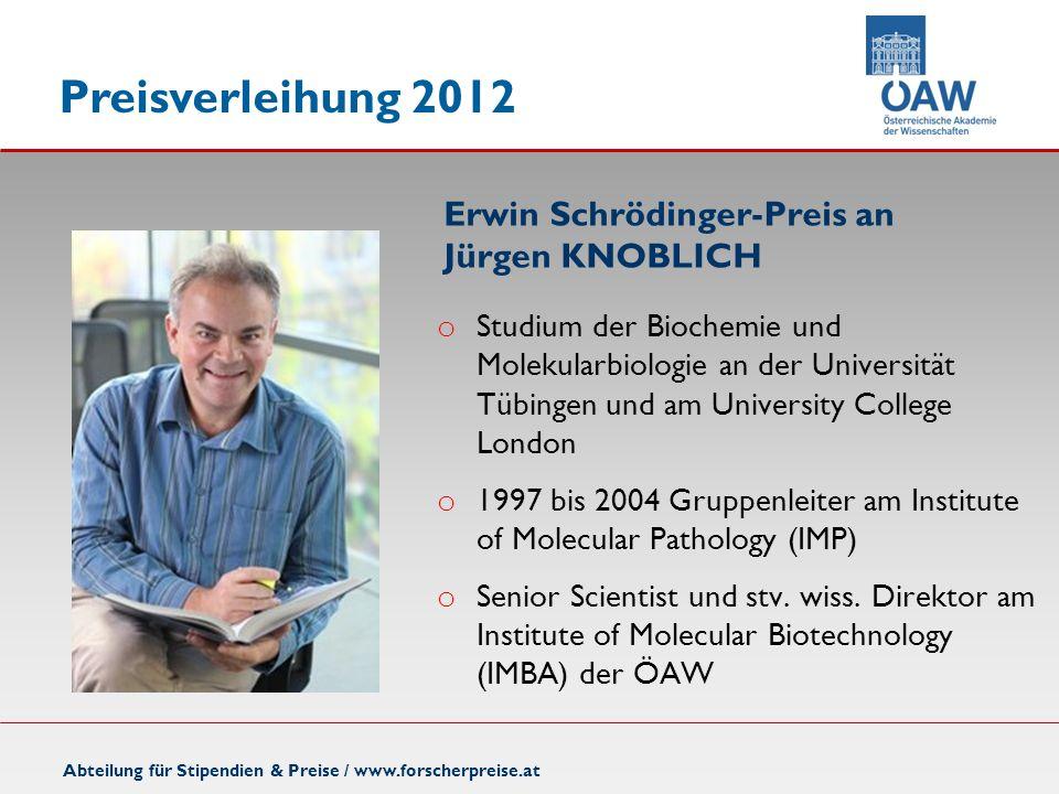 Abteilung für Stipendien & Preise / www.forscherpreise.at Erwin Schrödinger-Preis an Jürgen KNOBLICH o Studium der Biochemie und Molekularbiologie an