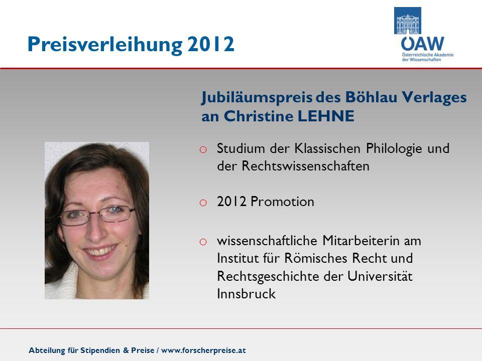 Preisverleihung 2012 Abteilung für Stipendien & Preise / www.forscherpreise.at Jubiläumspreis des Böhlau Verlages an Christine LEHNE o Studium der Kla