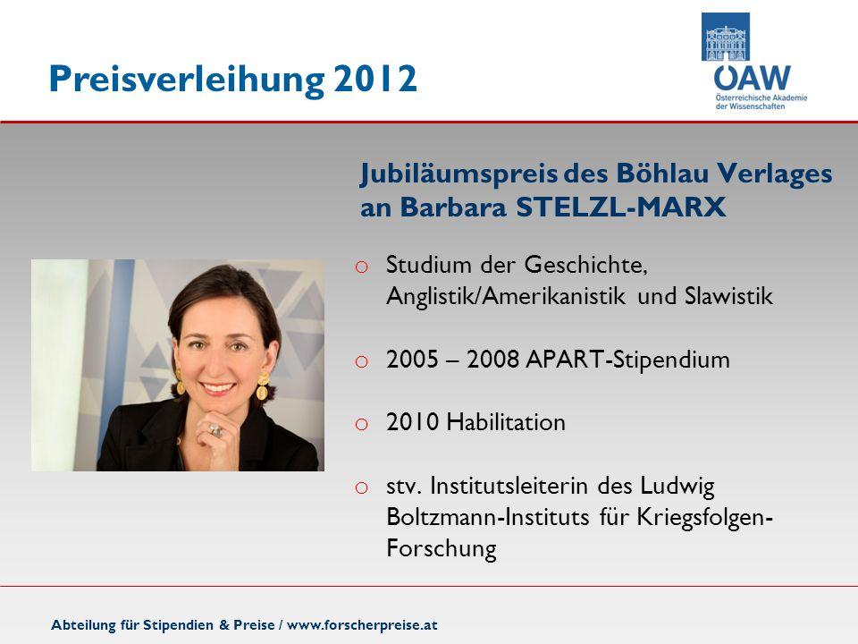 Preisverleihung 2012 Abteilung für Stipendien & Preise / www.forscherpreise.at Jubiläumspreis des Böhlau Verlages an Barbara STELZL-MARX o Studium der