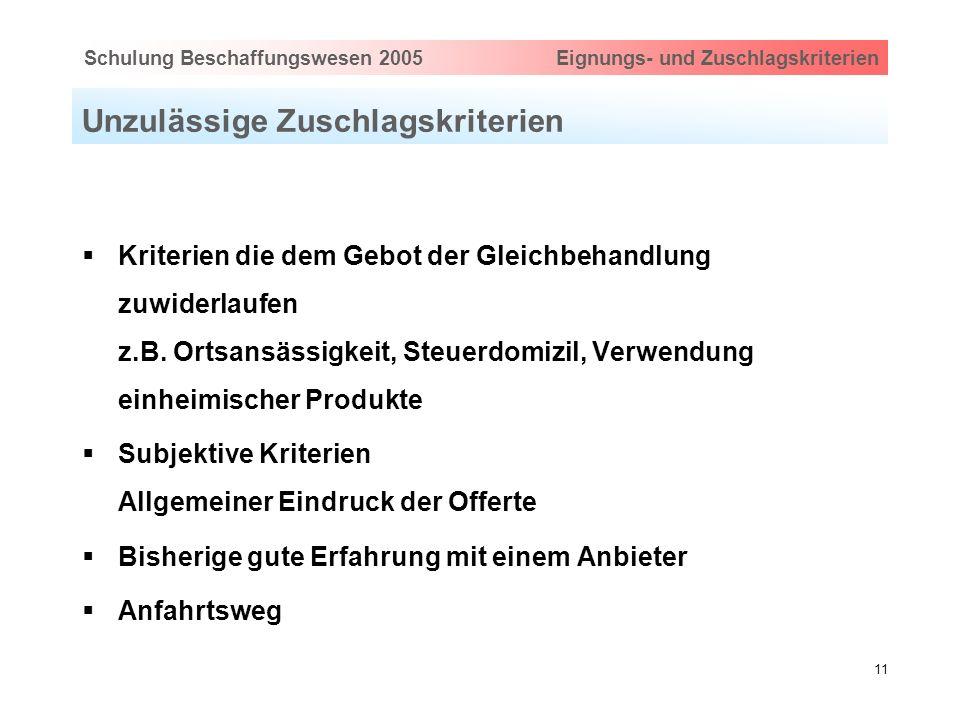 Hauptthema eingeben via Ansicht > Master > FolienmasterSchulung Beschaffungswesen 2005 Eignungs- und Zuschlagskriterien 11 Unzulässige Zuschlagskriter