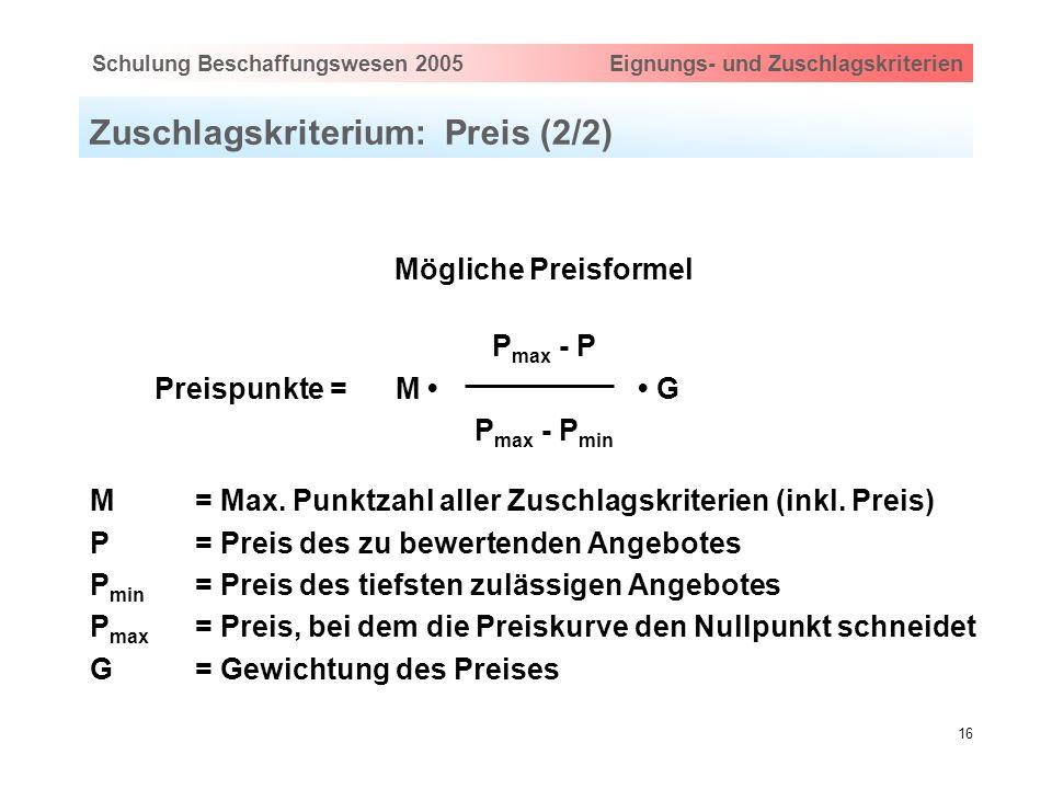 Hauptthema eingeben via Ansicht > Master > FolienmasterSchulung Beschaffungswesen 2005 Eignungs- und Zuschlagskriterien 16 Zuschlagskriterium: Preis (