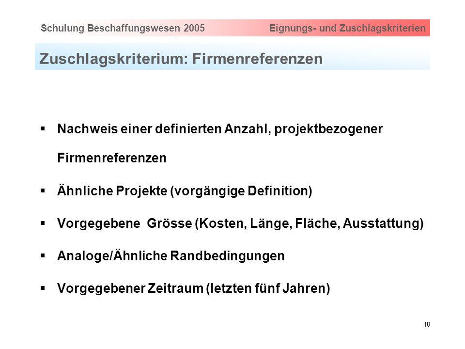 Hauptthema eingeben via Ansicht > Master > FolienmasterSchulung Beschaffungswesen 2005 Eignungs- und Zuschlagskriterien 18 Zuschlagskriterium: Firmenr