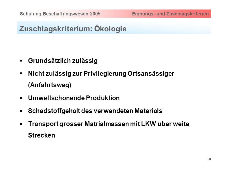 Hauptthema eingeben via Ansicht > Master > FolienmasterSchulung Beschaffungswesen 2005 Eignungs- und Zuschlagskriterien 20 Zuschlagskriterium: Ökologi