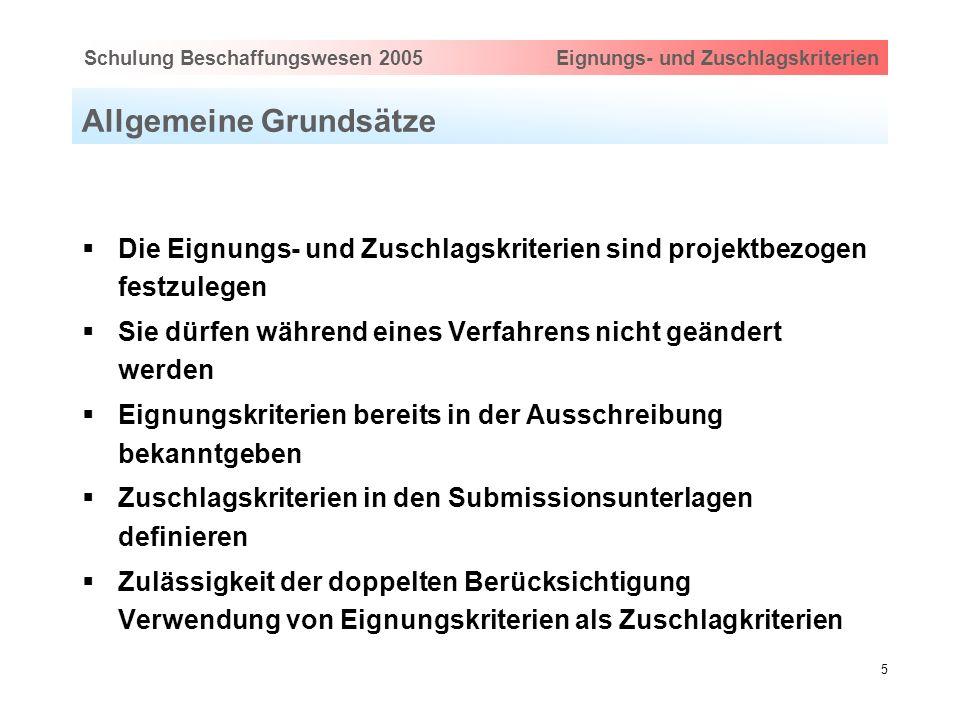 Hauptthema eingeben via Ansicht > Master > FolienmasterSchulung Beschaffungswesen 2005 Eignungs- und Zuschlagskriterien 5 Allgemeine Grundsätze Die Ei