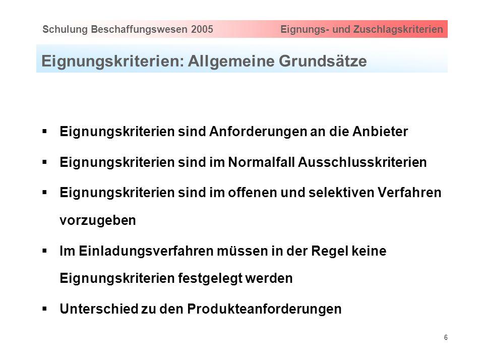 Hauptthema eingeben via Ansicht > Master > FolienmasterSchulung Beschaffungswesen 2005 Eignungs- und Zuschlagskriterien 6 Eignungskriterien: Allgemein