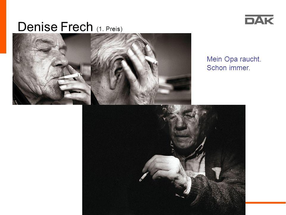 Denise Frech (1. Preis) Mein Opa raucht. Schon immer.