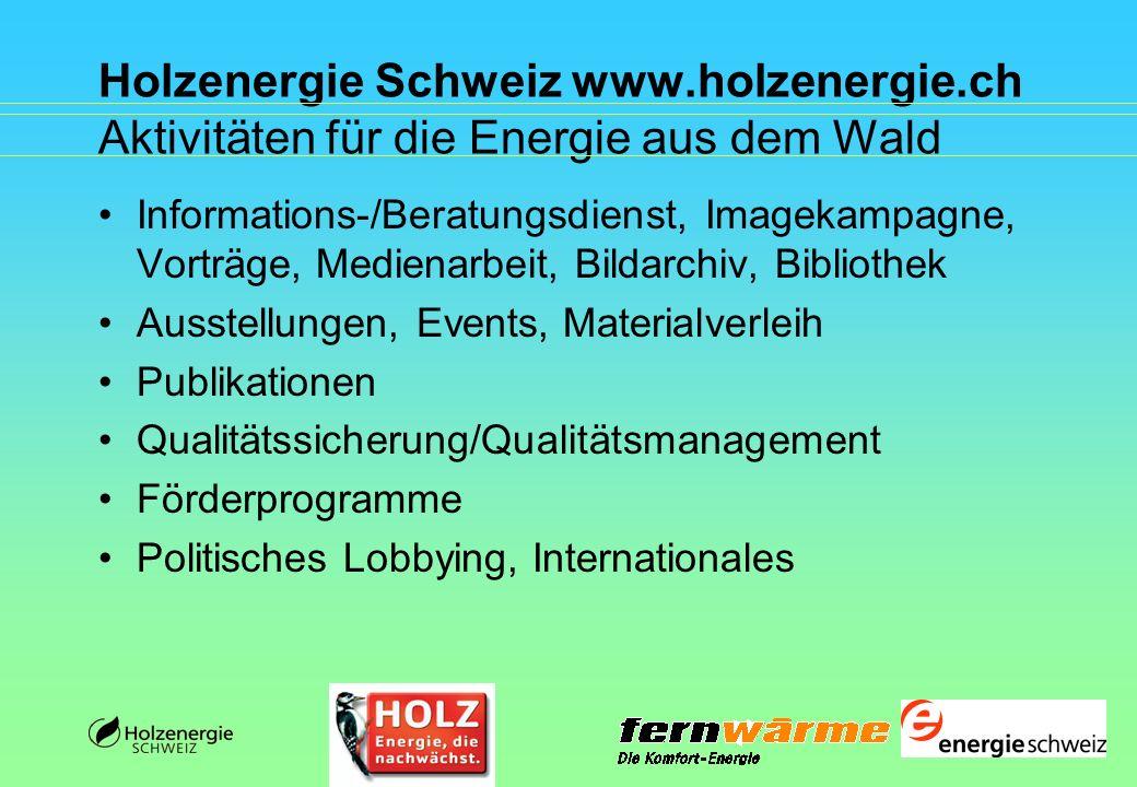 Holzenergie Schweiz www.holzenergie.ch Aktivitäten für die Energie aus dem Wald Informations-/Beratungsdienst, Imagekampagne, Vorträge, Medienarbeit,