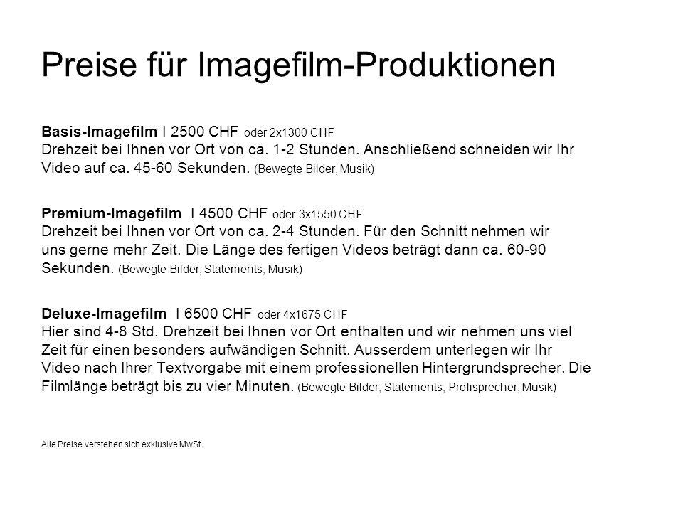 Preise für Imagefilm-Produktionen Basis-Imagefilm I 2500 CHF oder 2x1300 CHF Drehzeit bei Ihnen vor Ort von ca. 1-2 Stunden. Anschließend schneiden wi