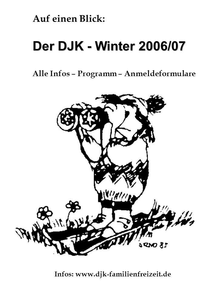 Auf einen Blick: Der DJK - Winter 2006/07 Alle Infos – Programm – Anmeldeformulare Infos: www.djk-familienfreizeit.de