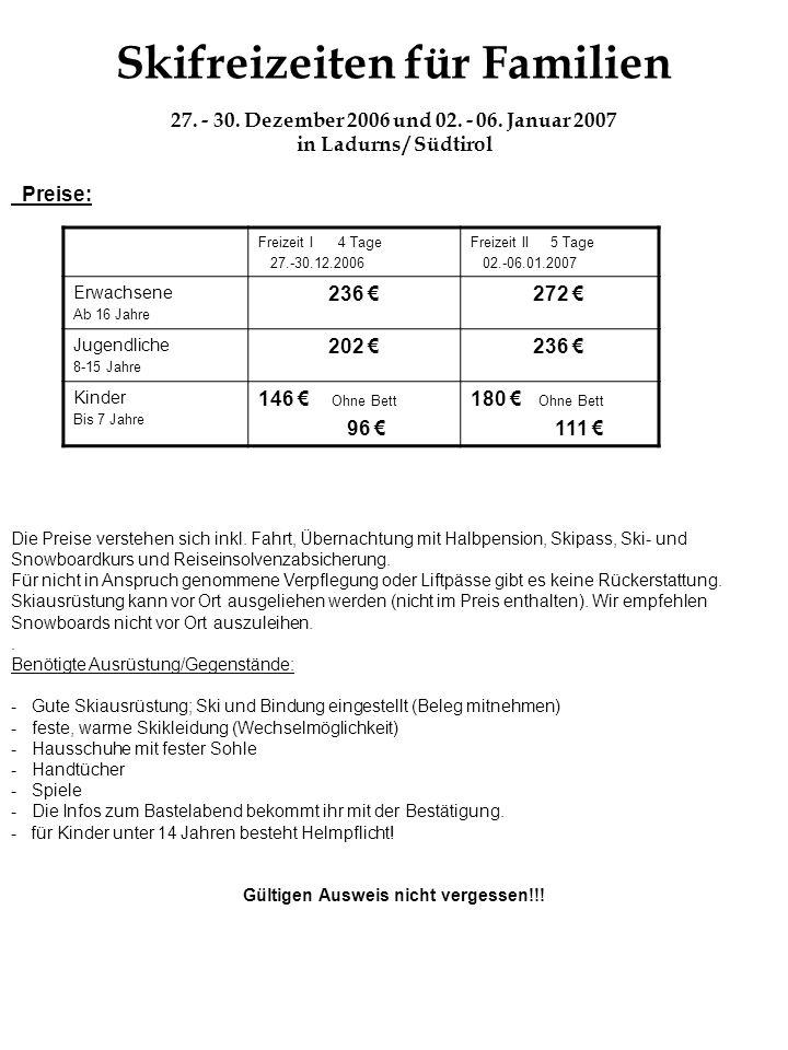 Skifreizeiten für Familien 27. - 30. Dezember 2006 und 02. - 06. Januar 2007 in Ladurns / Südtirol Preise: Die Preise verstehen sich inkl. Fahrt, Über