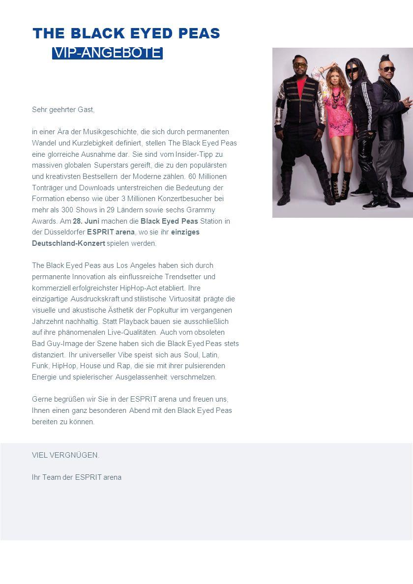 THE BLACK EYED PEAS Sehr geehrter Gast, in einer Ära der Musikgeschichte, die sich durch permanenten Wandel und Kurzlebigkeit definiert, stellen The Black Eyed Peas eine glorreiche Ausnahme dar.