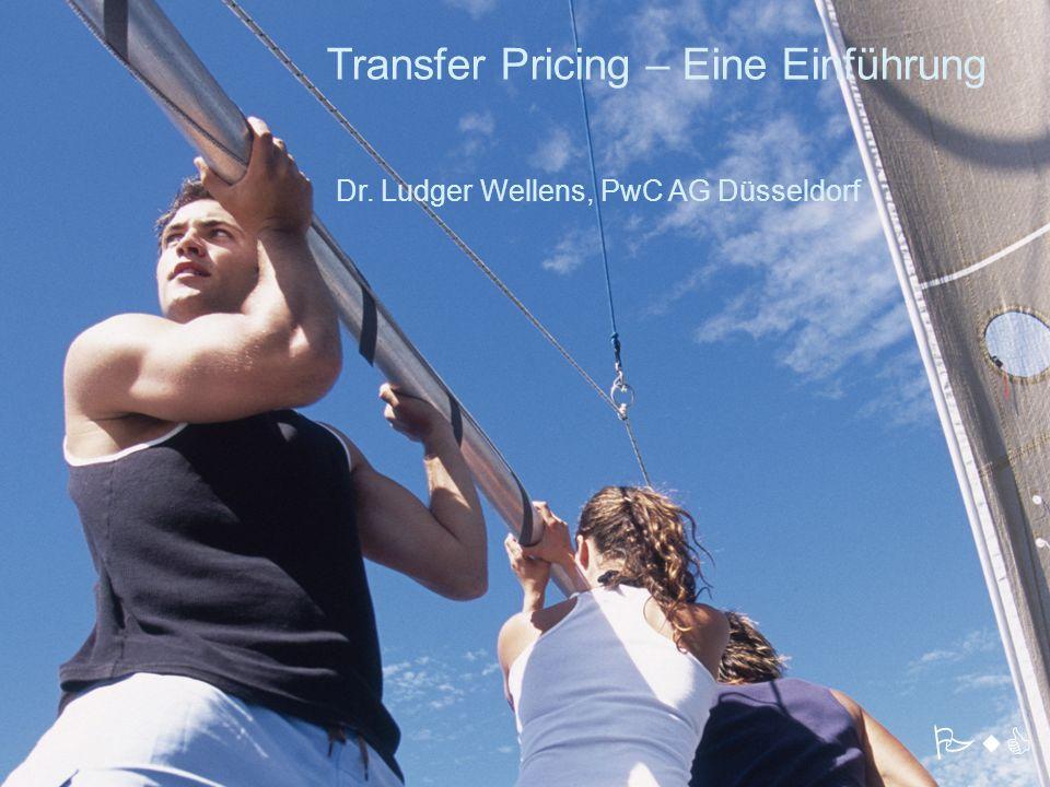 PwC Transfer Pricing – Eine Einführung Dr. Ludger Wellens, PwC AG Düsseldorf