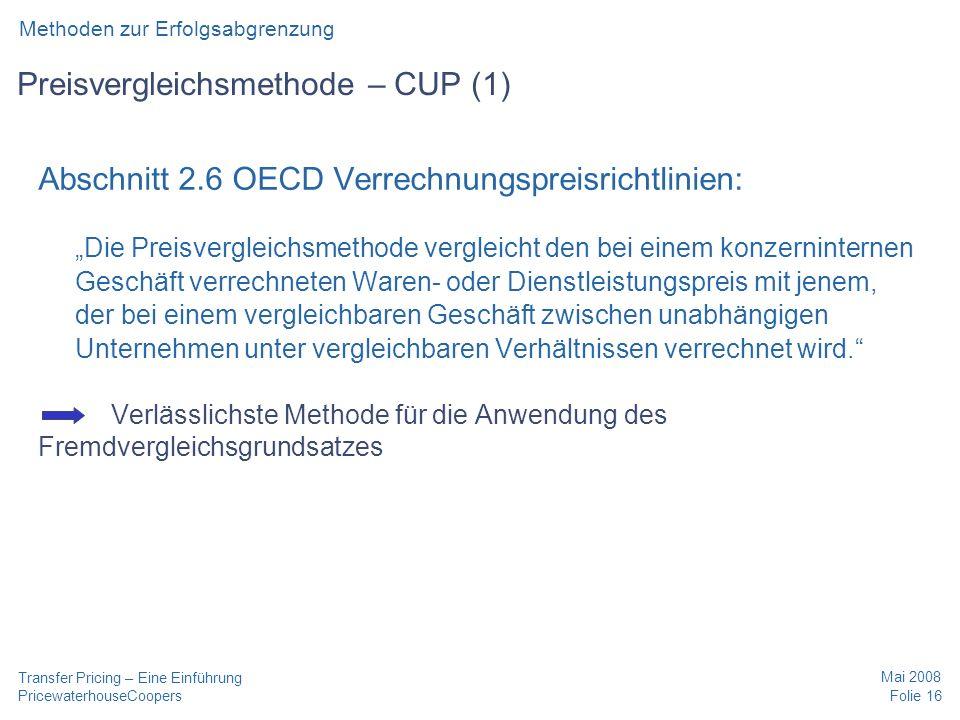 PricewaterhouseCoopers Mai 2008 Folie 16 Transfer Pricing – Eine Einführung Preisvergleichsmethode – CUP (1) Abschnitt 2.6 OECD Verrechnungspreisricht