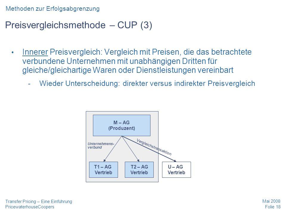 PricewaterhouseCoopers Mai 2008 Folie 18 Transfer Pricing – Eine Einführung Preisvergleichsmethode – CUP (3) Innerer Preisvergleich: Vergleich mit Pre
