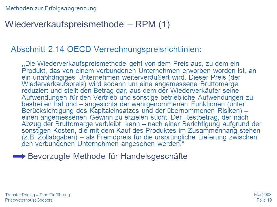 PricewaterhouseCoopers Mai 2008 Folie 19 Transfer Pricing – Eine Einführung Wiederverkaufspreismethode – RPM (1) Abschnitt 2.14 OECD Verrechnungspreis