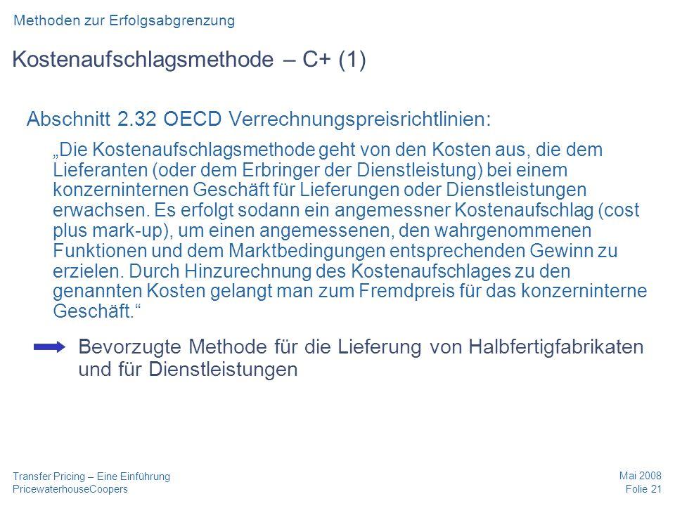 PricewaterhouseCoopers Mai 2008 Folie 21 Transfer Pricing – Eine Einführung Kostenaufschlagsmethode – C+ (1) Abschnitt 2.32 OECD Verrechnungspreisrich