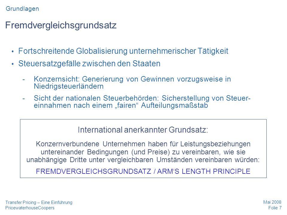 PricewaterhouseCoopers Mai 2008 Folie 7 Transfer Pricing – Eine Einführung Fremdvergleichsgrundsatz Fortschreitende Globalisierung unternehmerischer T