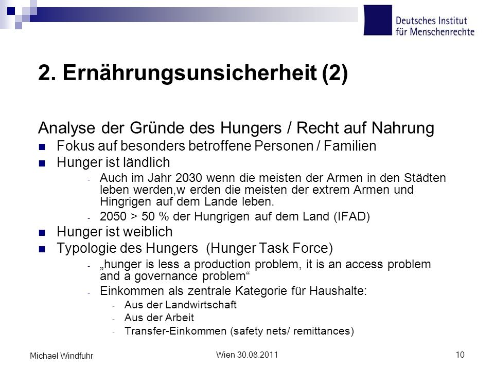 2. Ernährungsunsicherheit (2) Analyse der Gründe des Hungers / Recht auf Nahrung Fokus auf besonders betroffene Personen / Familien Hunger ist ländlic