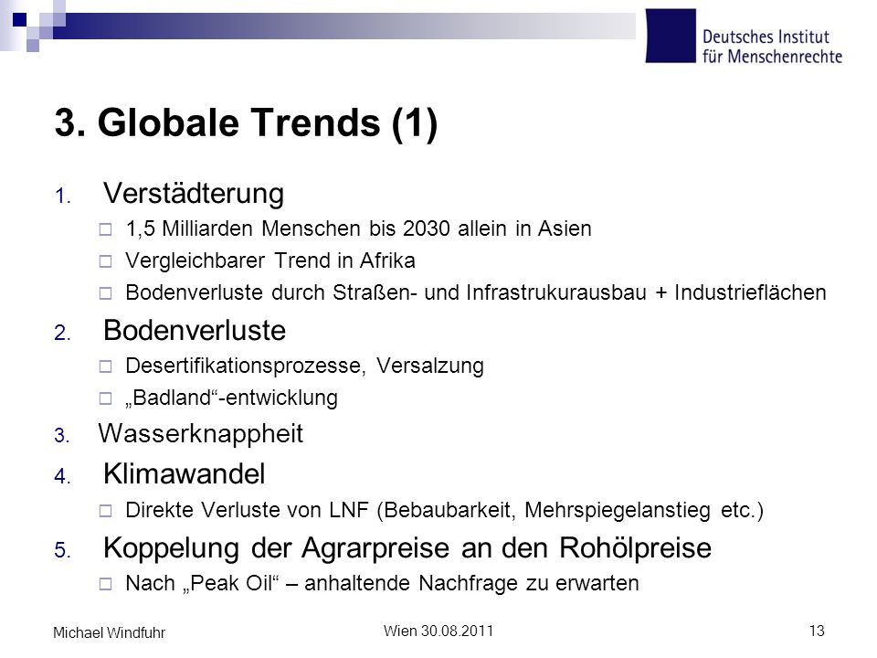 3. Globale Trends (1) 1. Verstädterung 1,5 Milliarden Menschen bis 2030 allein in Asien Vergleichbarer Trend in Afrika Bodenverluste durch Straßen- un