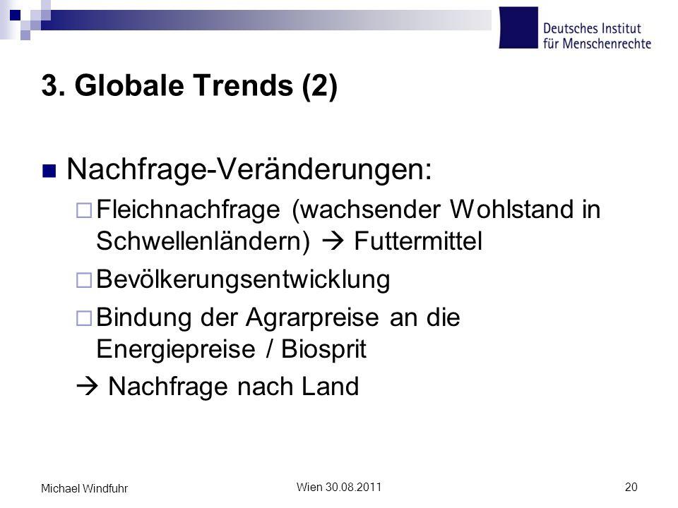 3. Globale Trends (2) Nachfrage-Veränderungen: Fleichnachfrage (wachsender Wohlstand in Schwellenländern) Futtermittel Bevölkerungsentwicklung Bindung