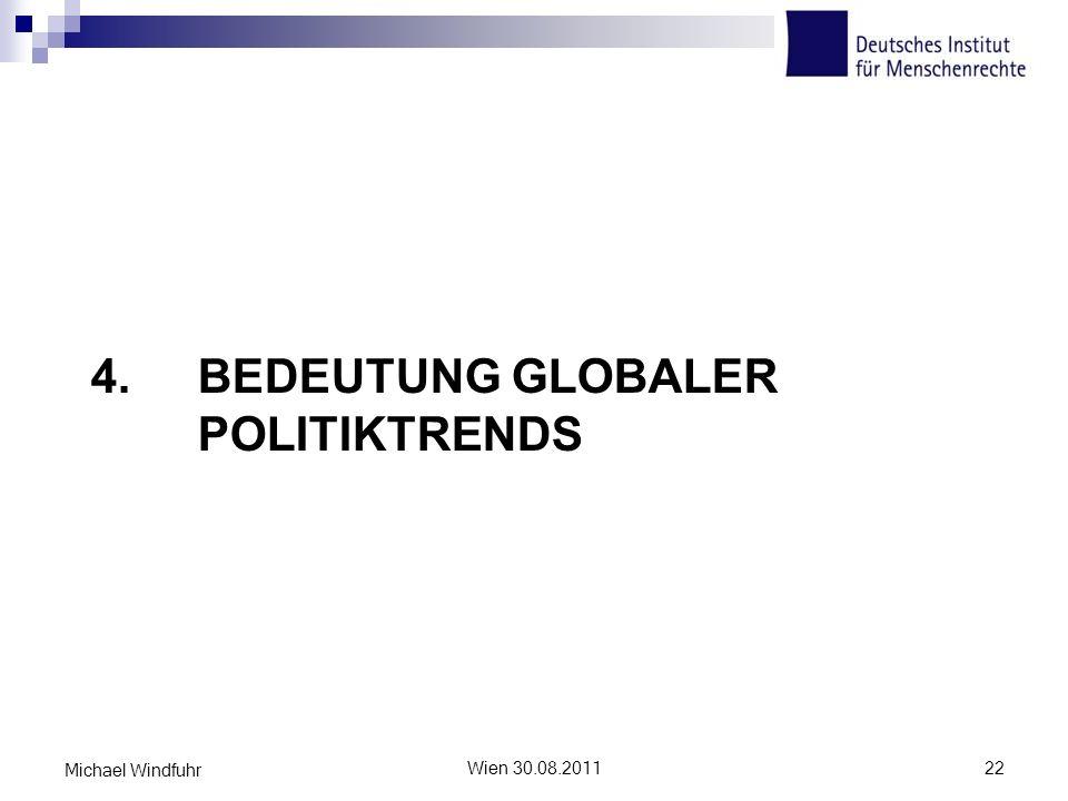 4. BEDEUTUNG GLOBALER POLITIKTRENDS Wien 30.08.201122 Michael Windfuhr