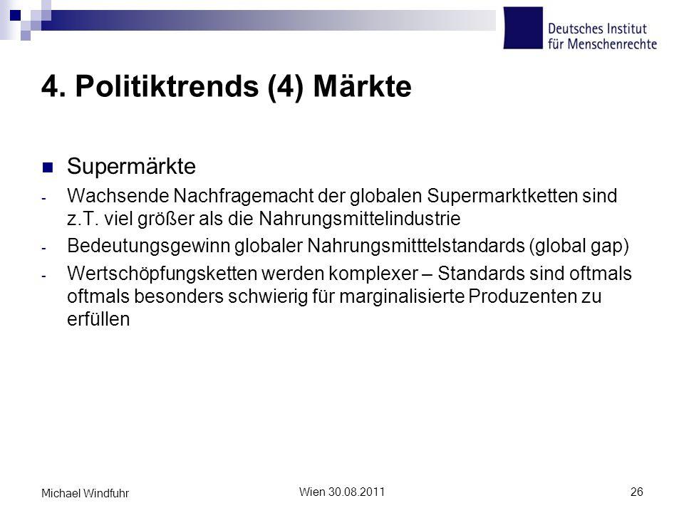 4. Politiktrends (4) Märkte Supermärkte - Wachsende Nachfragemacht der globalen Supermarktketten sind z.T. viel größer als die Nahrungsmittelindustrie