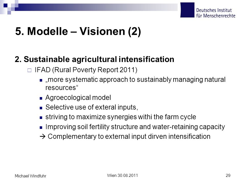 5. Modelle – Visionen (2) 2. Sustainable agricultural intensification IFAD (Rural Poverty Report 2011) more systematic approach to sustainably managin