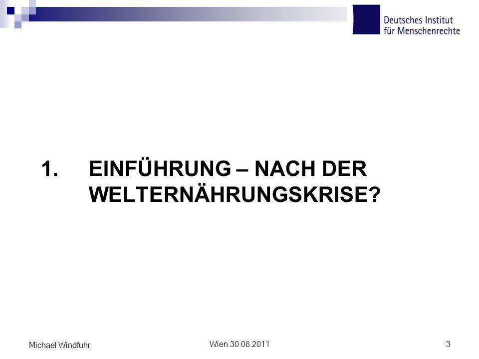 1. EINFÜHRUNG – NACH DER WELTERNÄHRUNGSKRISE? Wien 30.08.20113 Michael Windfuhr