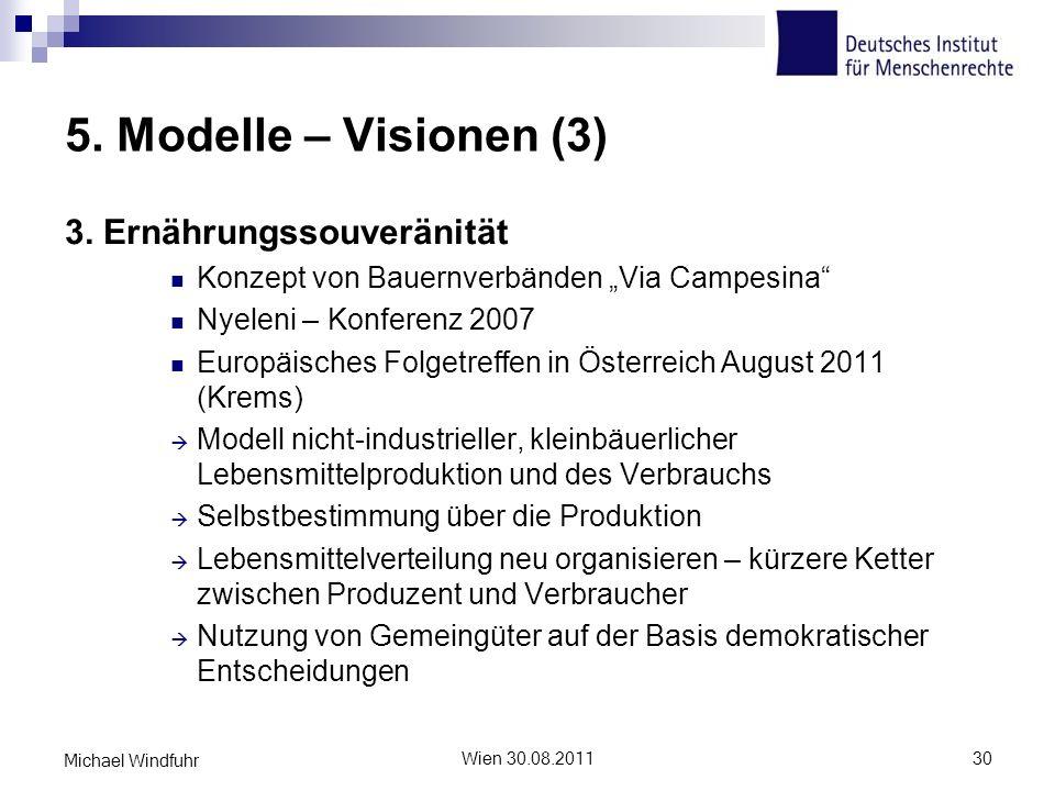 5. Modelle – Visionen (3) 3. Ernährungssouveränität Konzept von Bauernverbänden Via Campesina Nyeleni – Konferenz 2007 Europäisches Folgetreffen in Ös