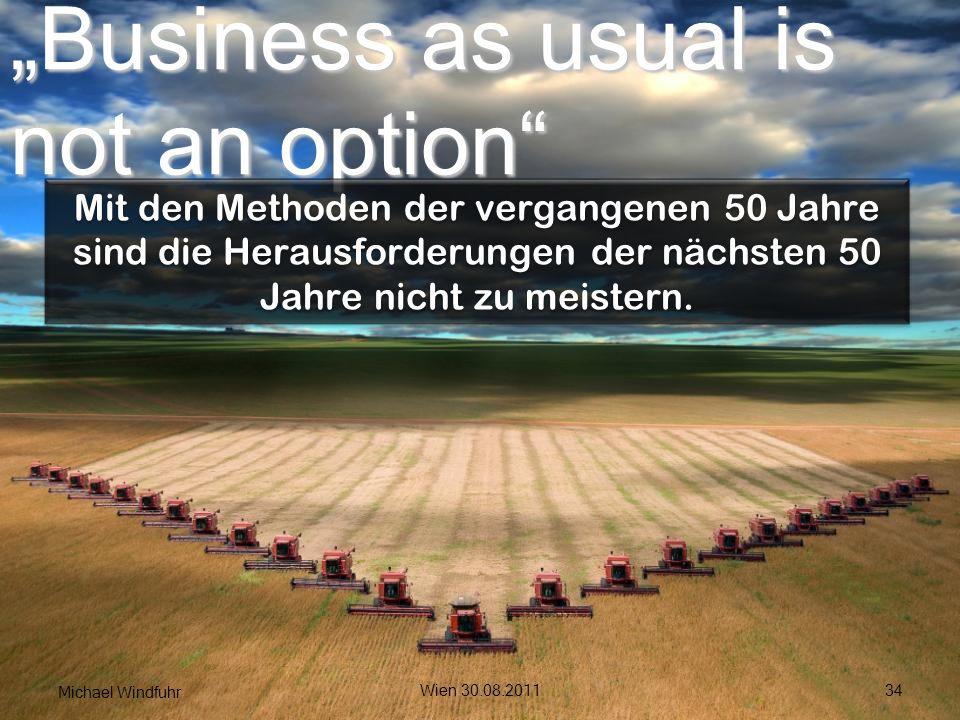 Business as usual is not an option Mit den Methoden der vergangenen 50 Jahre sind die Herausforderungen der nächsten 50 Jahre nicht zu meistern. Wien