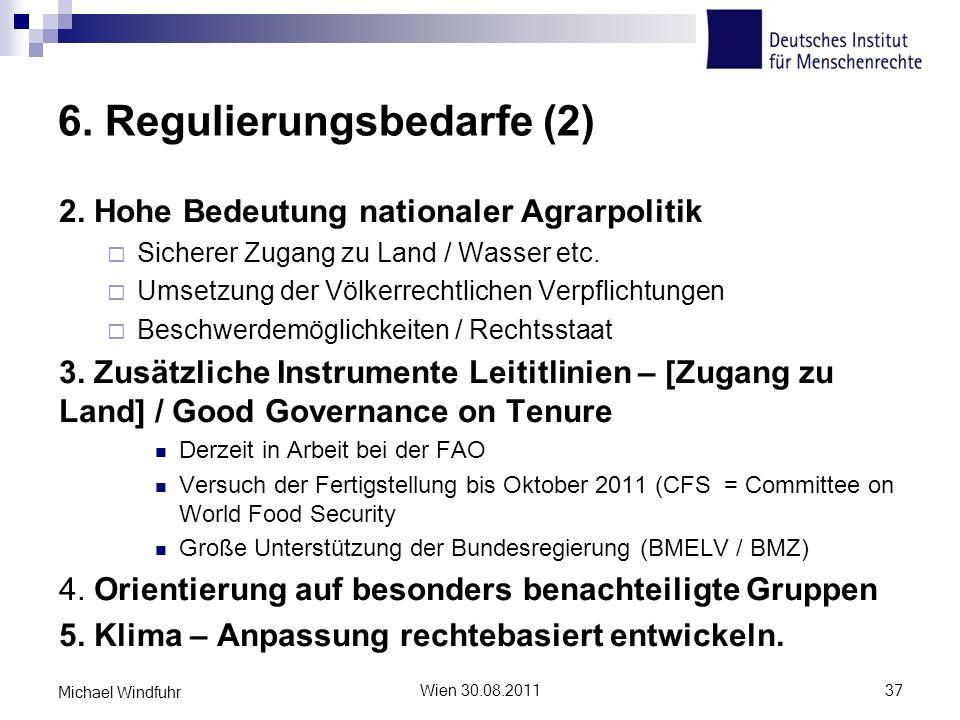 6. Regulierungsbedarfe (2) 2. Hohe Bedeutung nationaler Agrarpolitik Sicherer Zugang zu Land / Wasser etc. Umsetzung der Völkerrechtlichen Verpflichtu