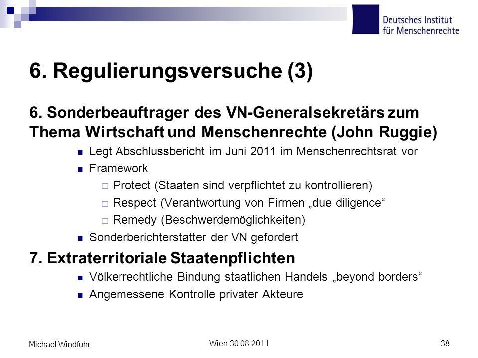 6. Regulierungsversuche (3) 6. Sonderbeauftrager des VN-Generalsekretärs zum Thema Wirtschaft und Menschenrechte (John Ruggie) Legt Abschlussbericht i