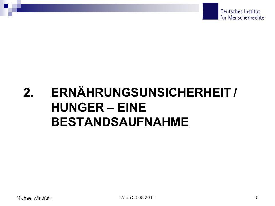 2.ERNÄHRUNGSUNSICHERHEIT / HUNGER – EINE BESTANDSAUFNAHME Wien 30.08.20118 Michael Windfuhr